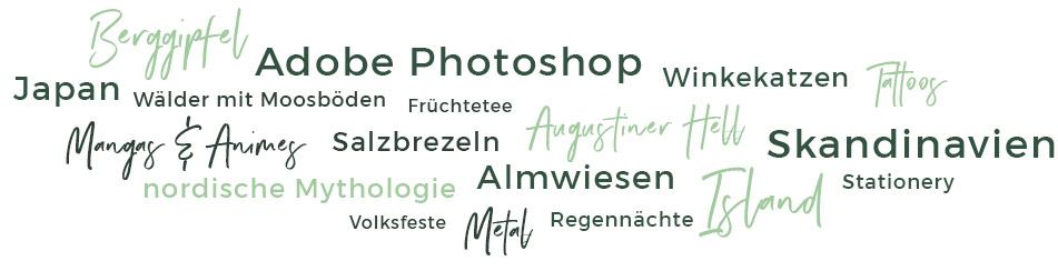 Was Chrissi liebt: Berggipfel - Adobe Photoshop - Augustiner Hell - Regennächte - Mangas & Animes - Skandinavien - Salzbrezeln - Almwiesen - Japan - nordische Mythologie - Wälder mit Moos